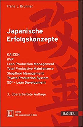 Japanische Erfolgskonzepte: KAIZEN, KVP, Lean Production Management Total Productive Maintenance Shopfloor Management, Toyota Production System, GD³ – Lean Development
