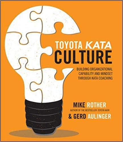 Toyota Kata Culture: Building Organizational Capability and Mindset through Kata Coaching