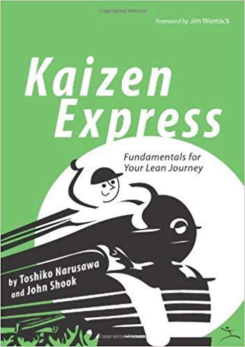 Kaizen Express: Fundamentals for Your Lean Journey 1st (first) Edition by Narusawa, Toshiko published by LEAN ENTERPRISE INSTITUTE (2009)
