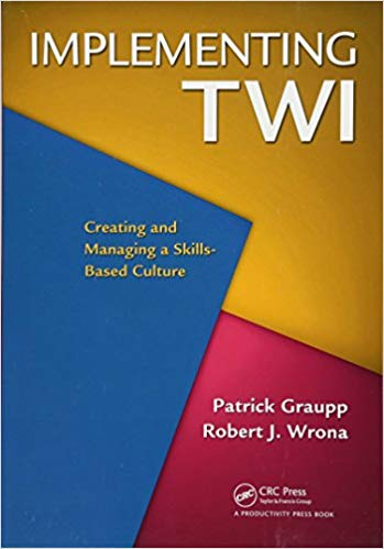 Implementing TWI: Creating and Managing a Skills Based Culture